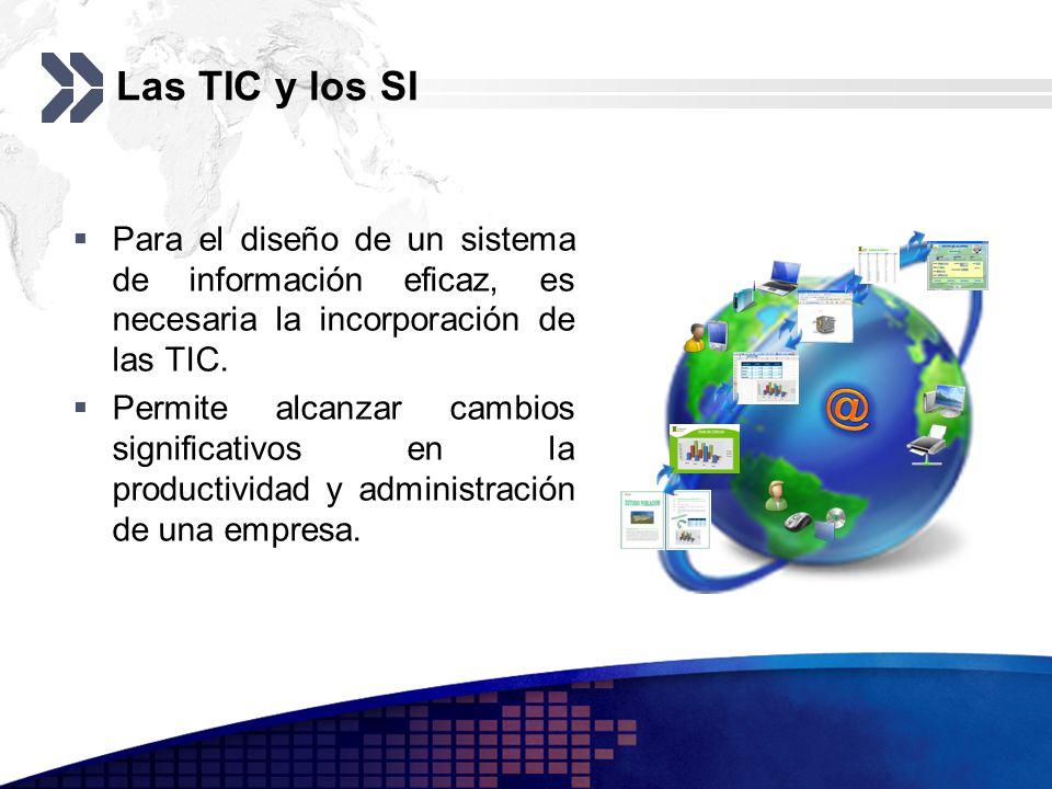 Las TIC y los SI Para el diseño de un sistema de información eficaz, es necesaria la incorporación de las TIC.