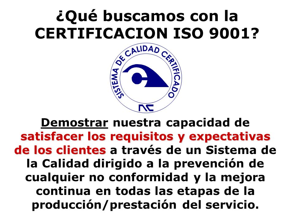¿Qué buscamos con la CERTIFICACION ISO 9001
