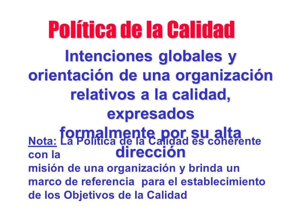 Política de la Calidad Intenciones globales y orientación de una organización. relativos a la calidad, expresados.