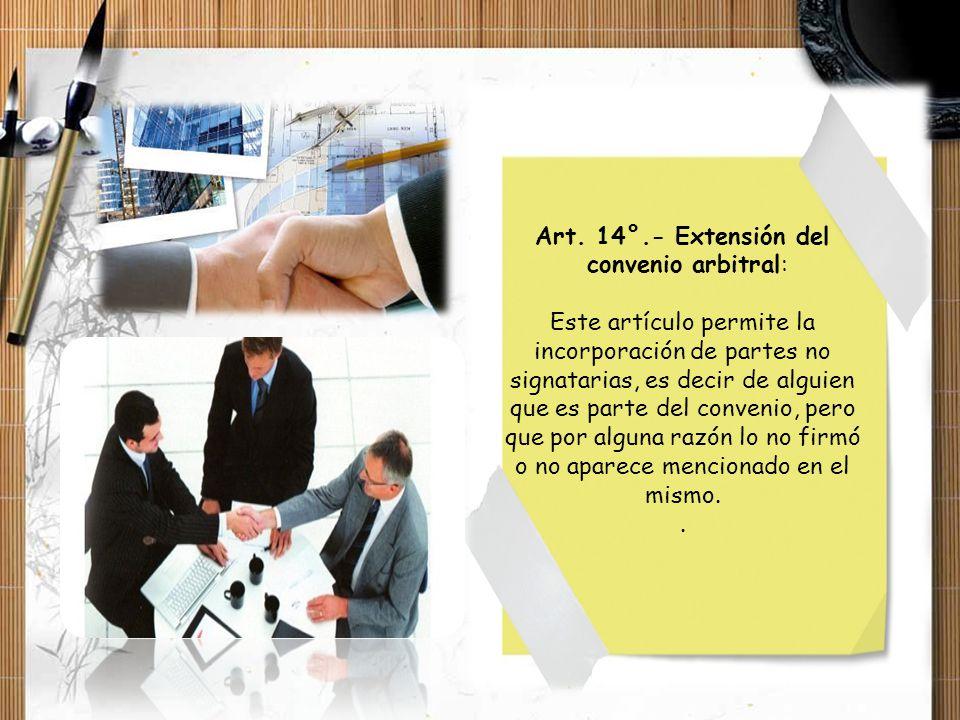 Art. 14°.- Extensión del convenio arbitral: