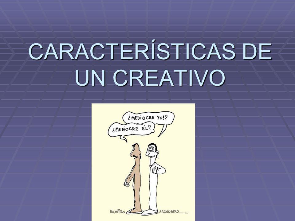 CARACTERÍSTICAS DE UN CREATIVO