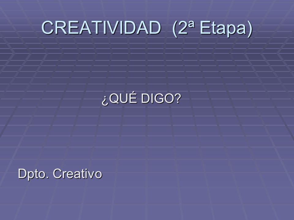 CREATIVIDAD (2ª Etapa) ¿QUÉ DIGO Dpto. Creativo
