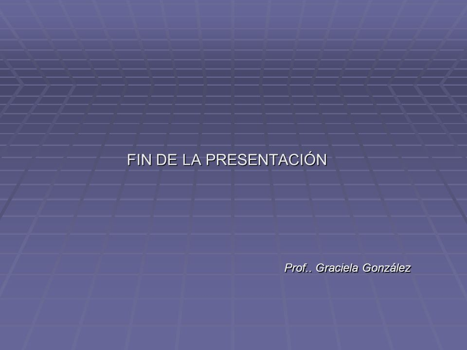 FIN DE LA PRESENTACIÓN Prof.. Graciela González