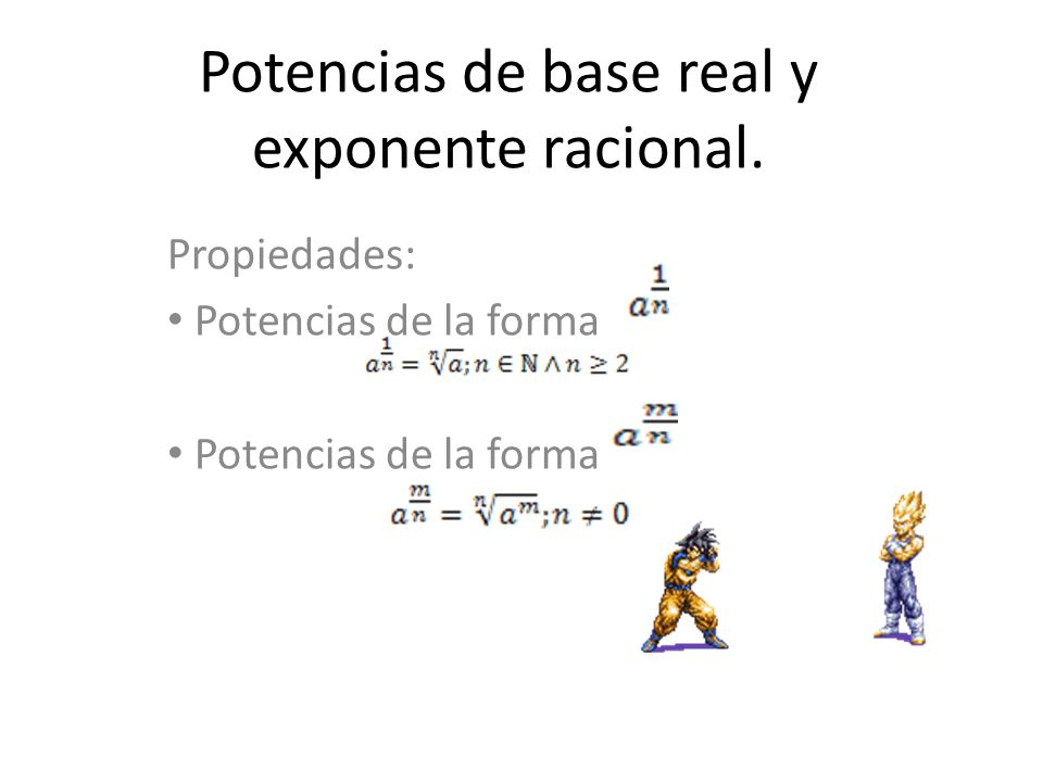 Potencias de base real y exponente racional.