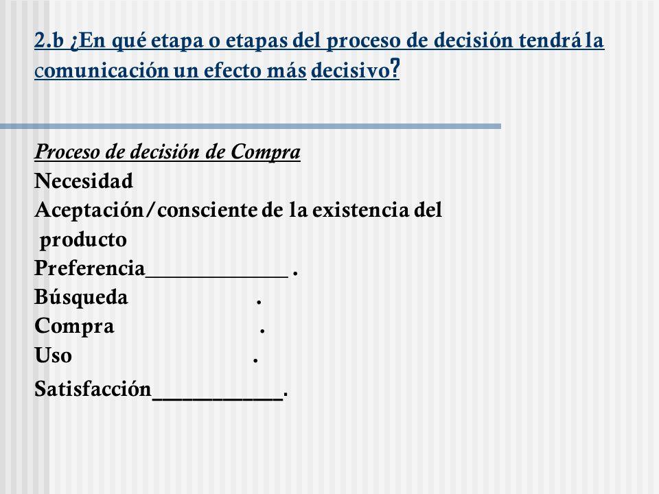 2.b ¿En qué etapa o etapas del proceso de decisión tendrá la comunicación un efecto más decisivo