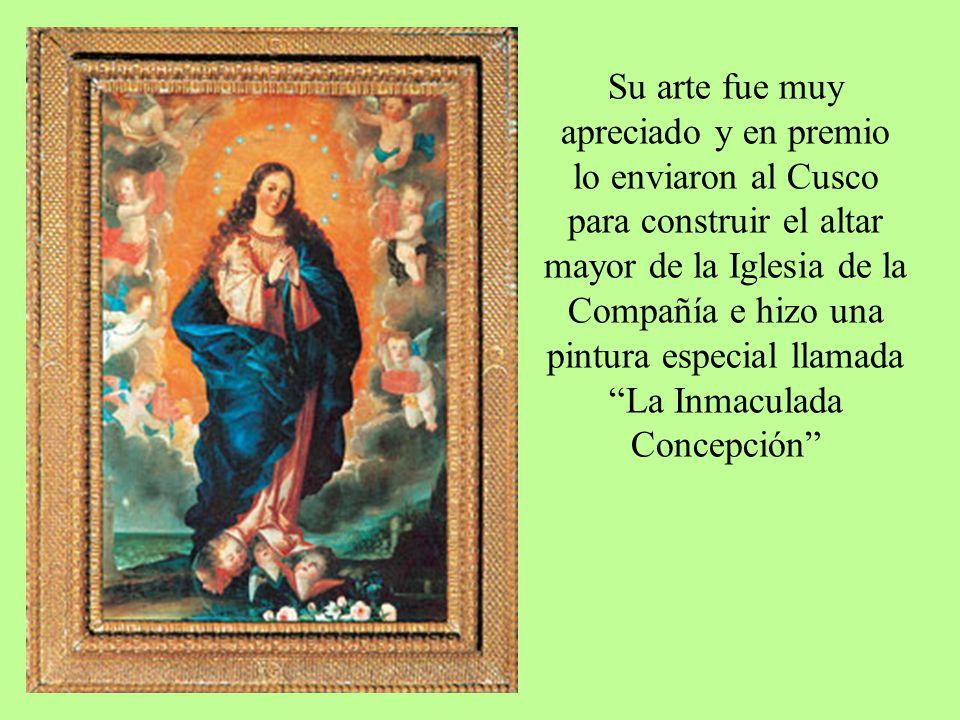 Su arte fue muy apreciado y en premio lo enviaron al Cusco