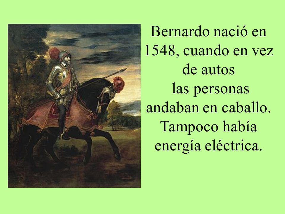 Bernardo nació en 1548, cuando en vez de autos