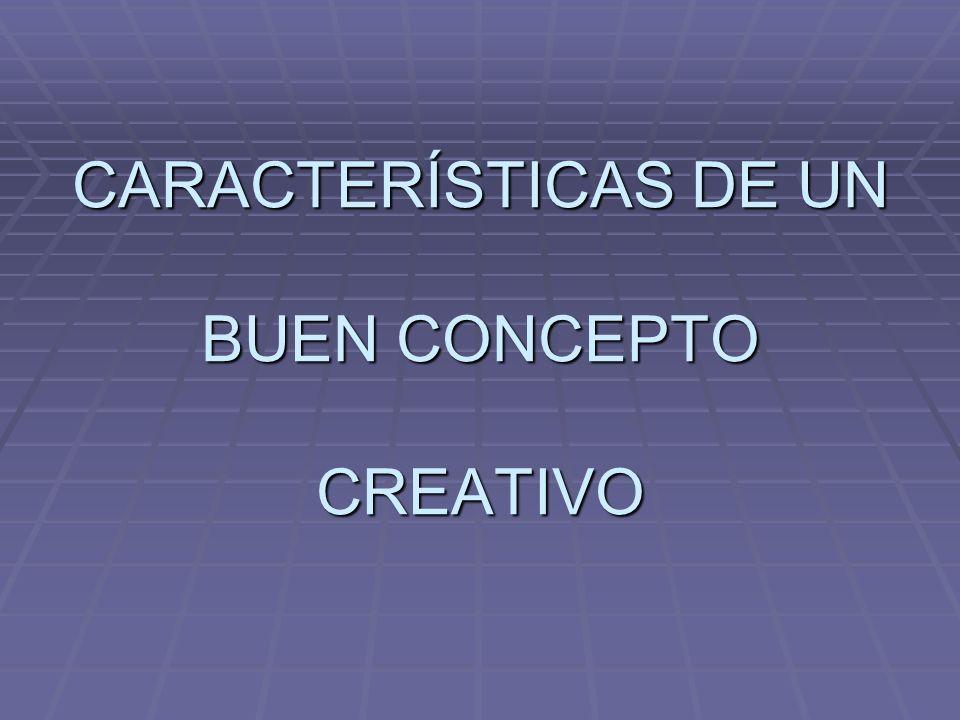 CARACTERÍSTICAS DE UN BUEN CONCEPTO CREATIVO