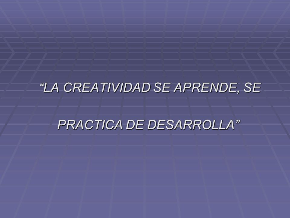 LA CREATIVIDAD SE APRENDE, SE