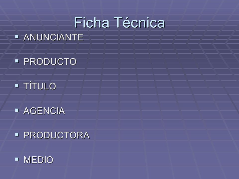 Ficha Técnica ANUNCIANTE PRODUCTO TÍTULO AGENCIA PRODUCTORA MEDIO