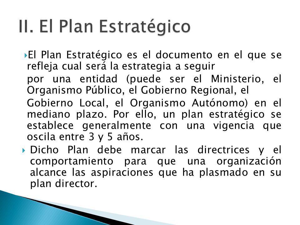 II. El Plan Estratégico El Plan Estratégico es el documento en el que se refleja cual será la estrategia a seguir.