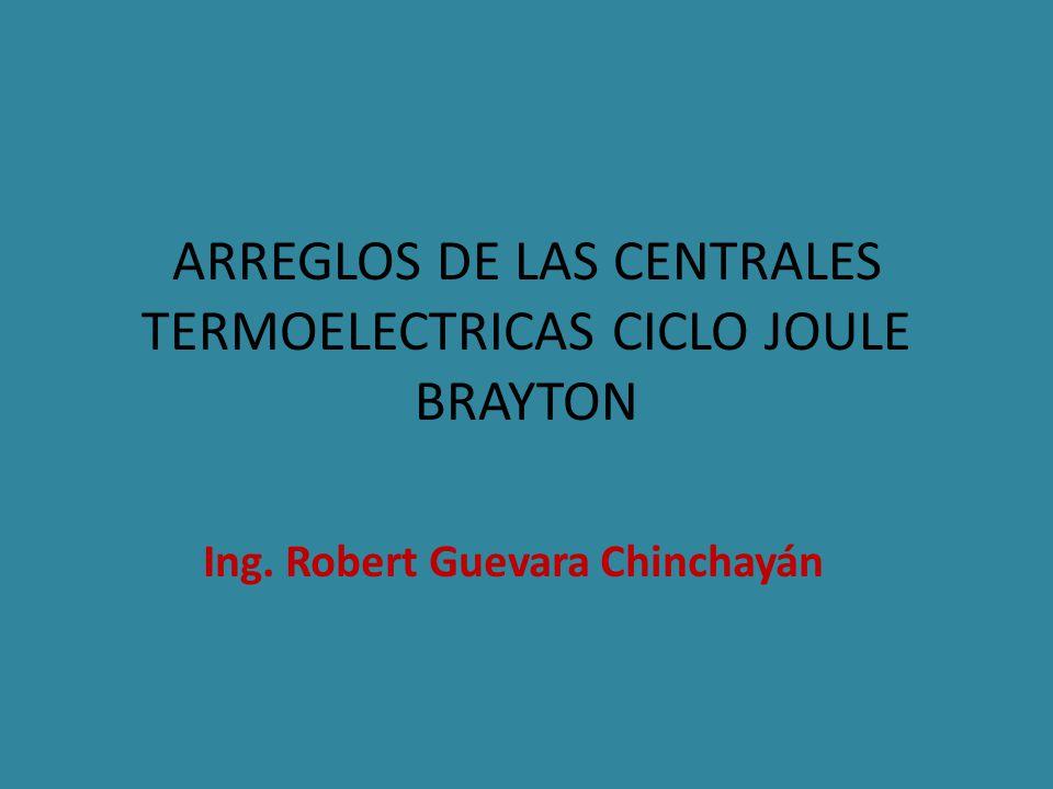ARREGLOS DE LAS CENTRALES TERMOELECTRICAS CICLO JOULE BRAYTON