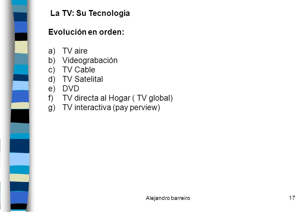TV directa al Hogar ( TV global) TV interactiva (pay perview)