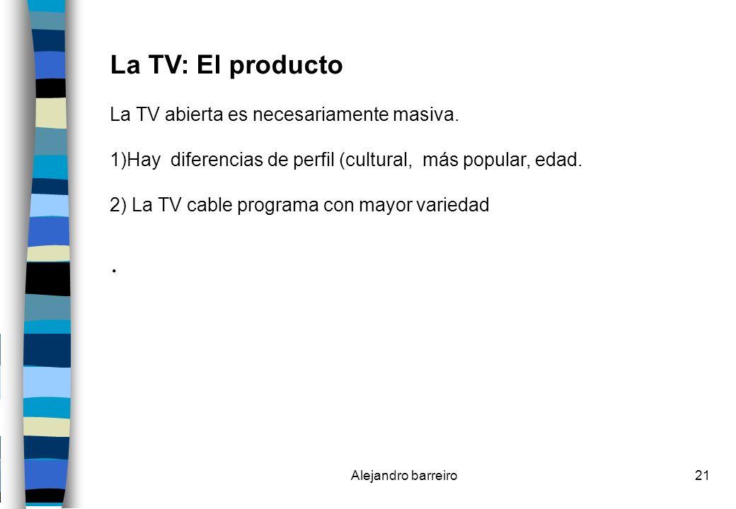 La TV: El producto . La TV abierta es necesariamente masiva.