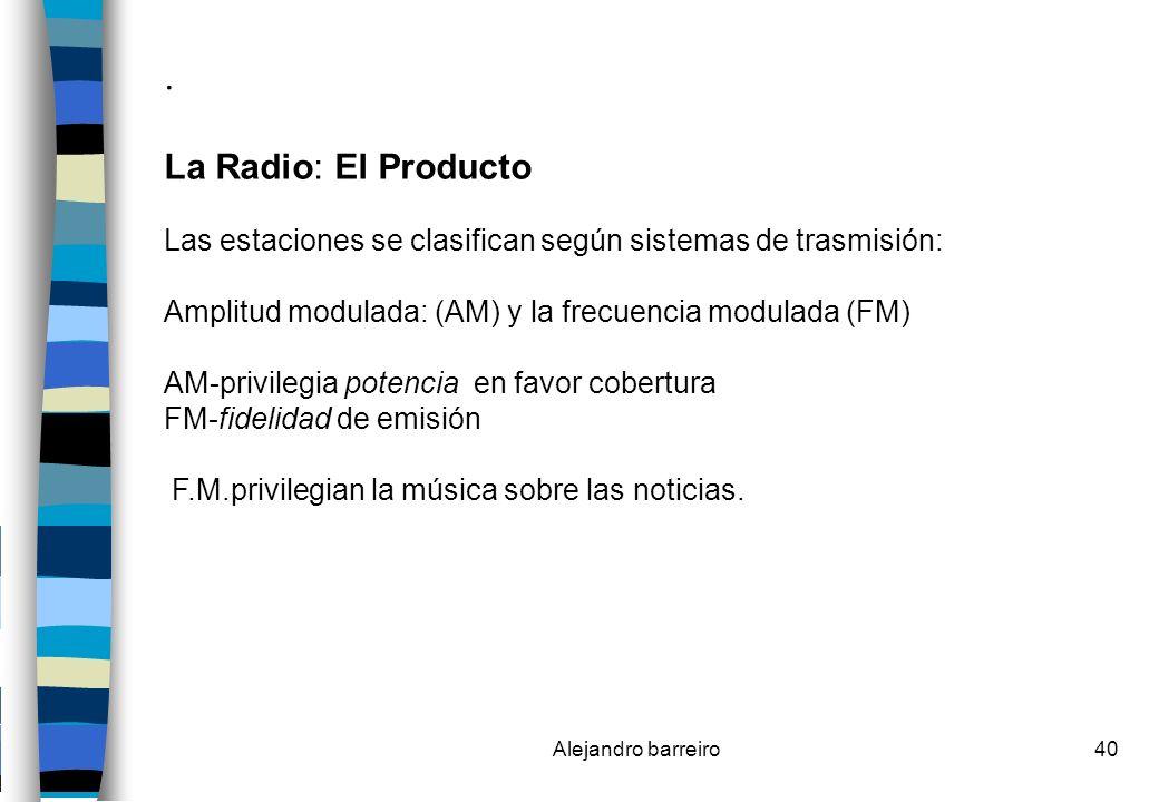 .La Radio: El Producto. Las estaciones se clasifican según sistemas de trasmisión: Amplitud modulada: (AM) y la frecuencia modulada (FM)