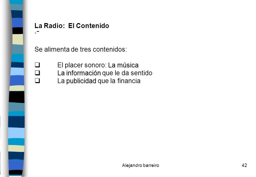 .- La Radio: El Contenido Se alimenta de tres contenidos: