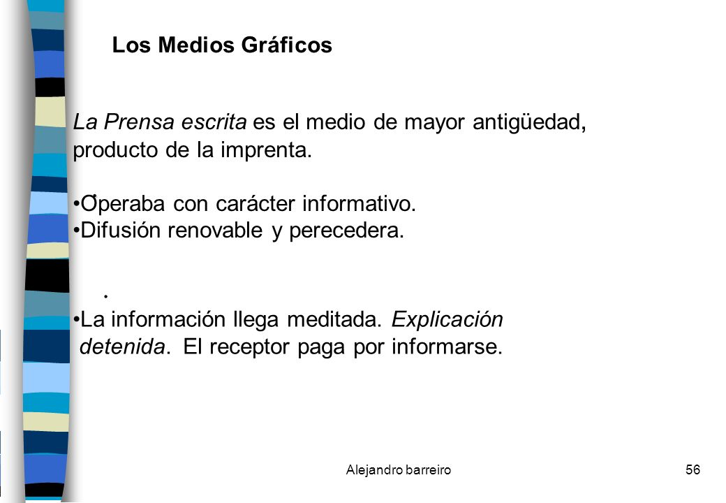 Los Medios Gráficos La Prensa escrita es el medio de mayor antigüedad, producto de la imprenta. Operaba con carácter informativo.
