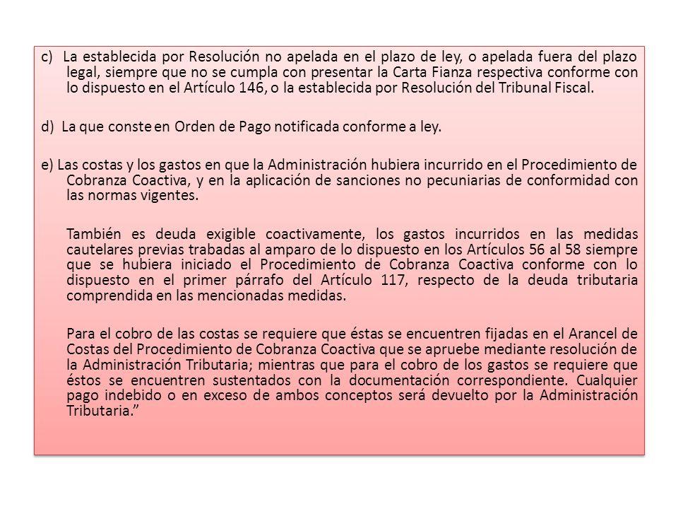 c) La establecida por Resolución no apelada en el plazo de ley, o apelada fuera del plazo legal, siempre que no se cumpla con presentar la Carta Fianza respectiva conforme con lo dispuesto en el Artículo 146, o la establecida por Resolución del Tribunal Fiscal.