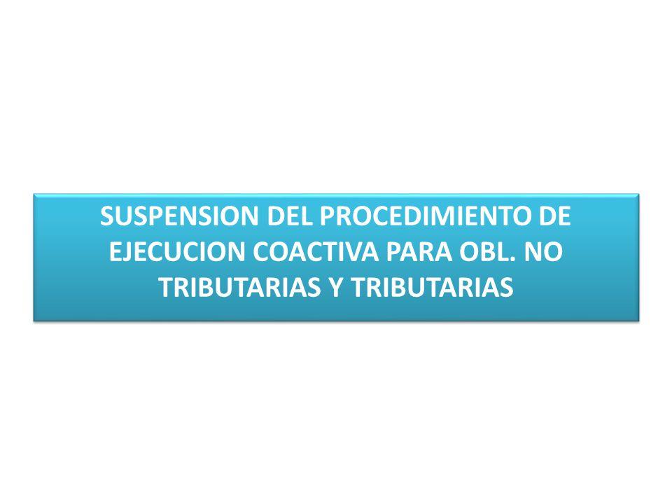 SUSPENSION DEL PROCEDIMIENTO DE EJECUCION COACTIVA PARA OBL