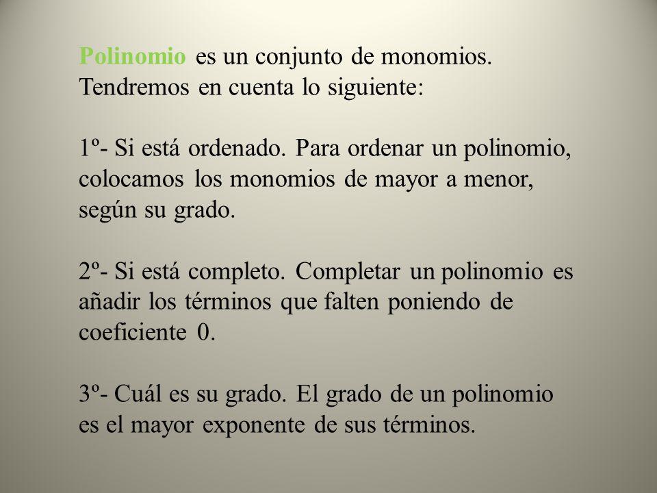 Polinomio es un conjunto de monomios. Tendremos en cuenta lo siguiente:
