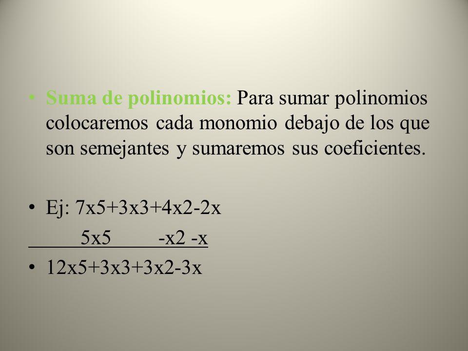 Suma de polinomios: Para sumar polinomios colocaremos cada monomio debajo de los que son semejantes y sumaremos sus coeficientes.