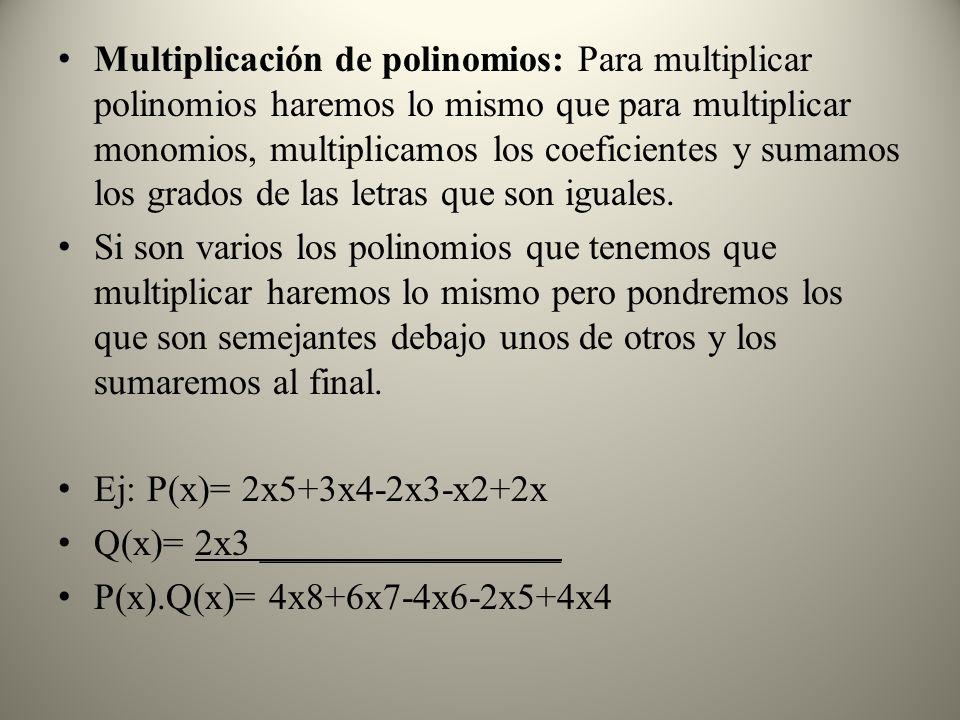 Multiplicación de polinomios: Para multiplicar polinomios haremos lo mismo que para multiplicar monomios, multiplicamos los coeficientes y sumamos los grados de las letras que son iguales.