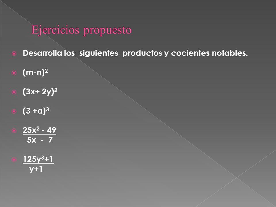 Ejercicios propuesto Desarrolla los siguientes productos y cocientes notables. (m-n)2. (3x+ 2y)2.