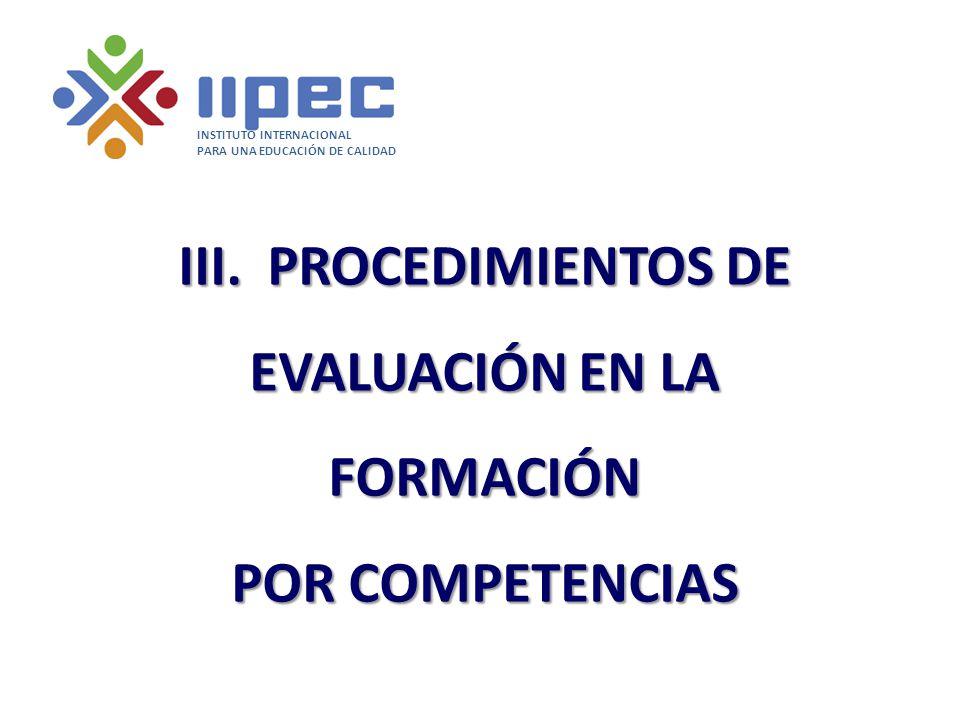 III. PROCEDIMIENTOS DE EVALUACIÓN EN LA FORMACIÓN POR COMPETENCIAS