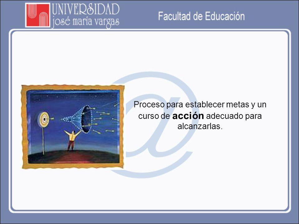 Proceso para establecer metas y un curso de acción adecuado para alcanzarlas.