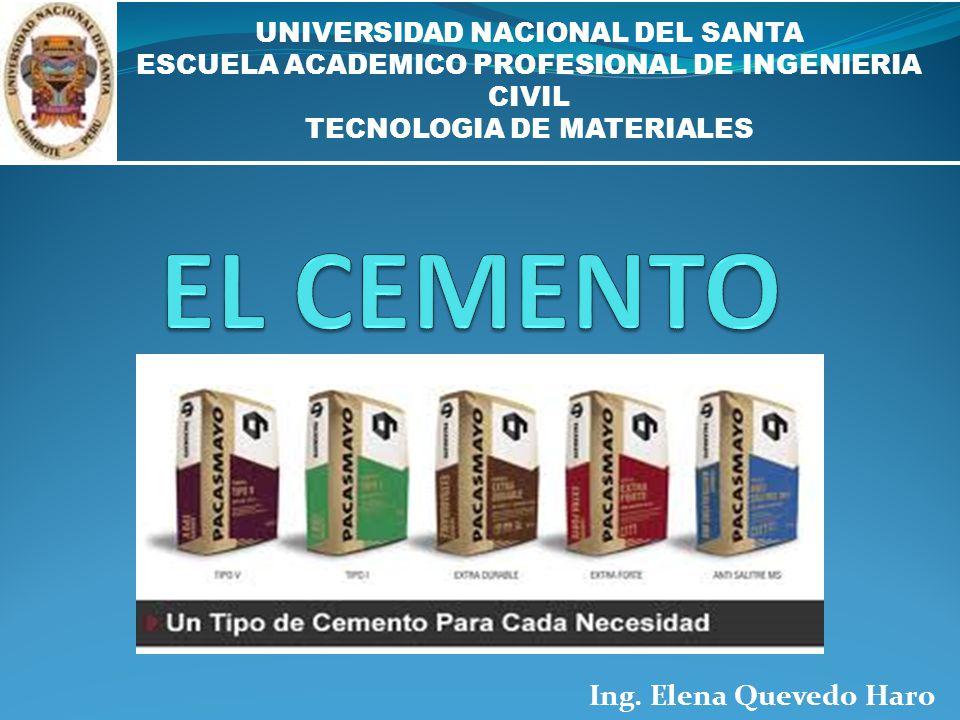 EL CEMENTO Ing. Elena Quevedo Haro UNIVERSIDAD NACIONAL DEL SANTA