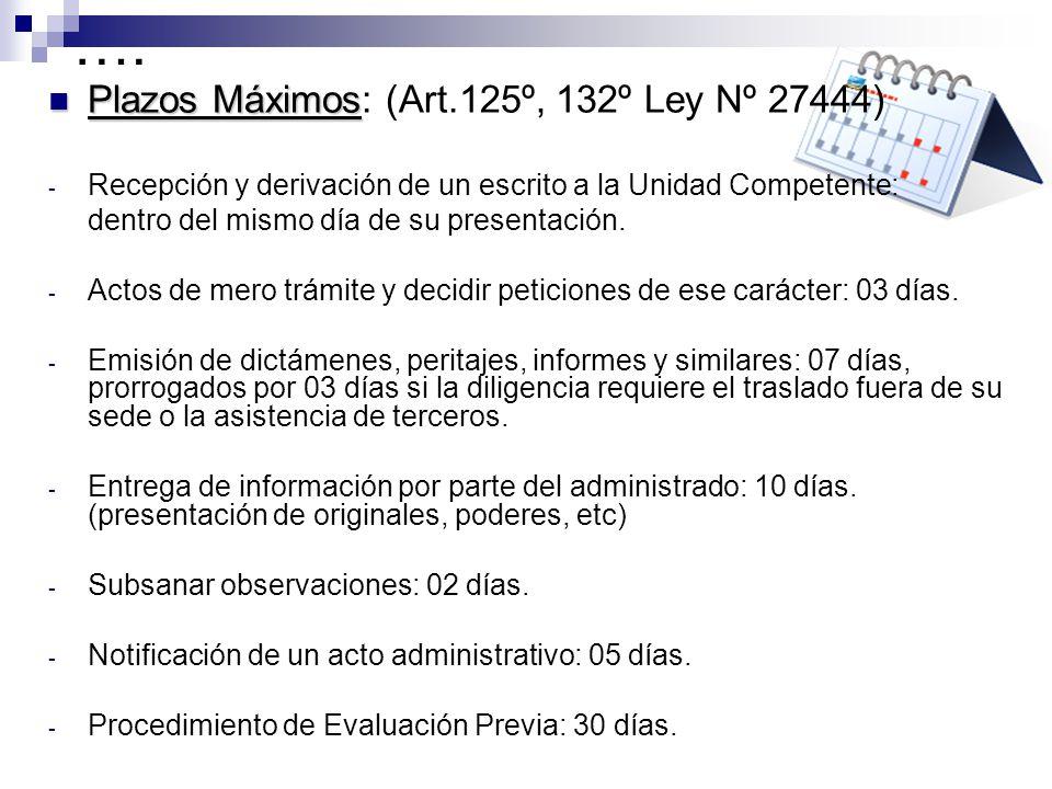 …. Plazos Máximos: (Art.125º, 132º Ley Nº 27444)
