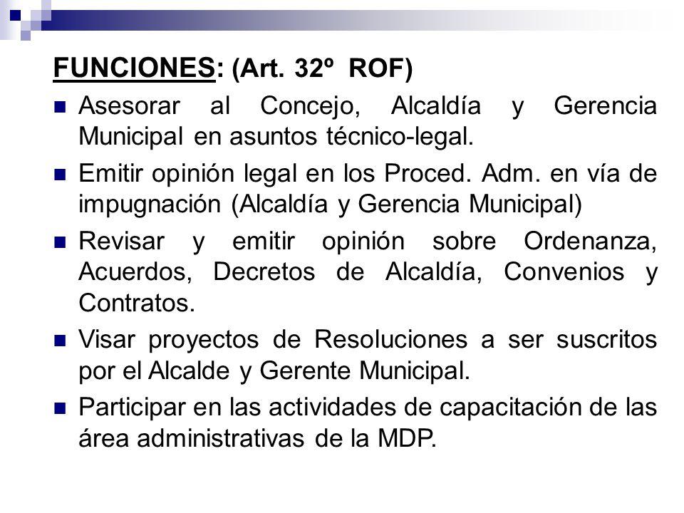 FUNCIONES: (Art. 32º ROF) Asesorar al Concejo, Alcaldía y Gerencia Municipal en asuntos técnico-legal.