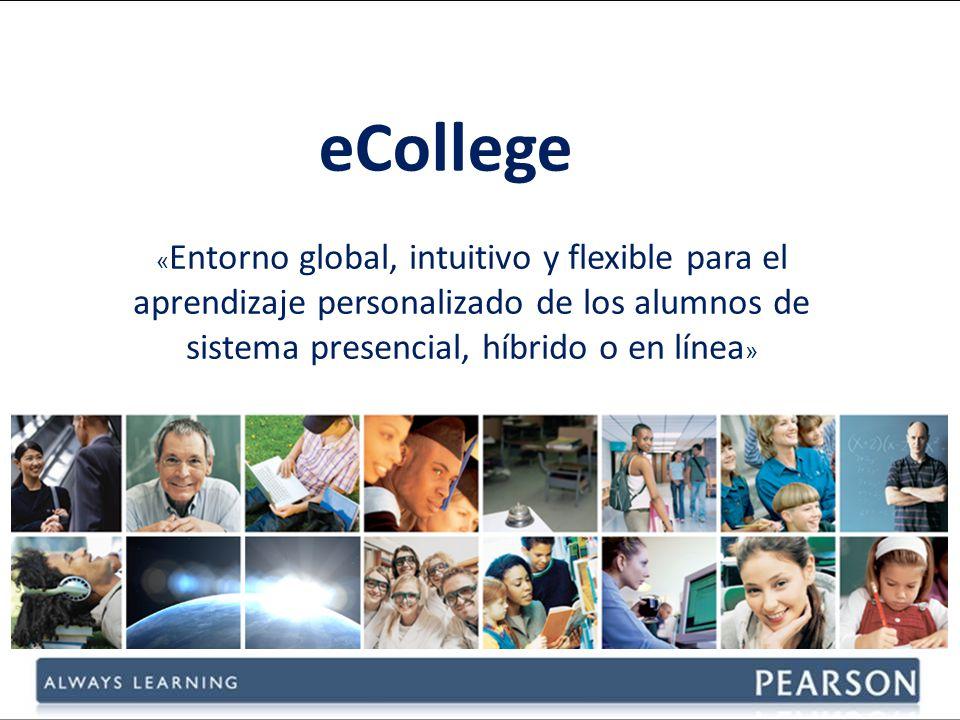 eCollege «Entorno global, intuitivo y flexible para el aprendizaje personalizado de los alumnos de sistema presencial, híbrido o en línea»