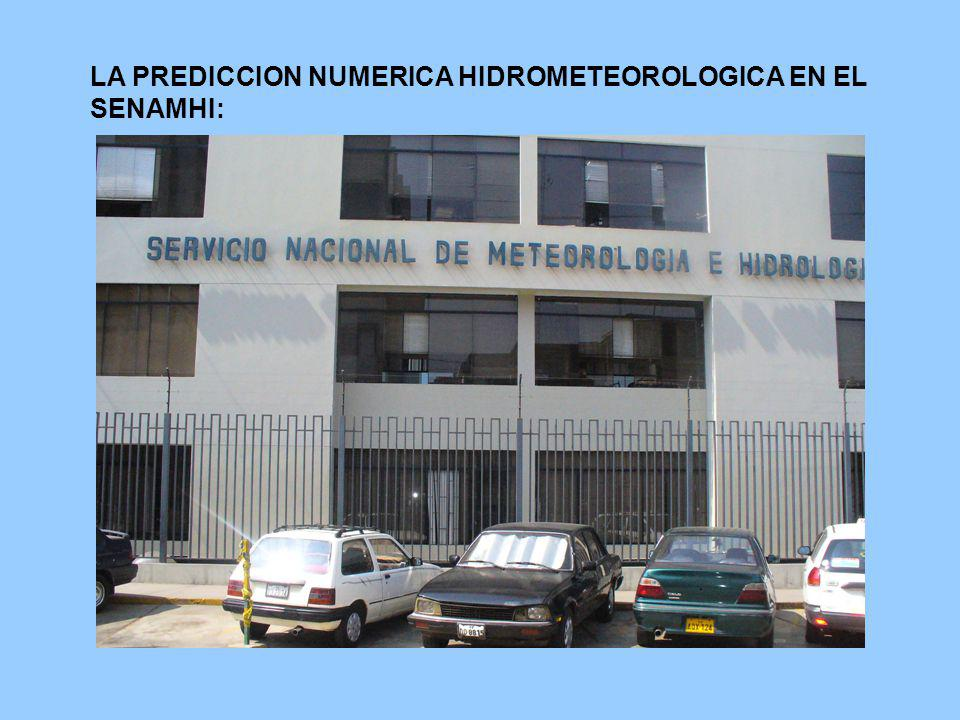 LA PREDICCION NUMERICA HIDROMETEOROLOGICA EN EL SENAMHI: