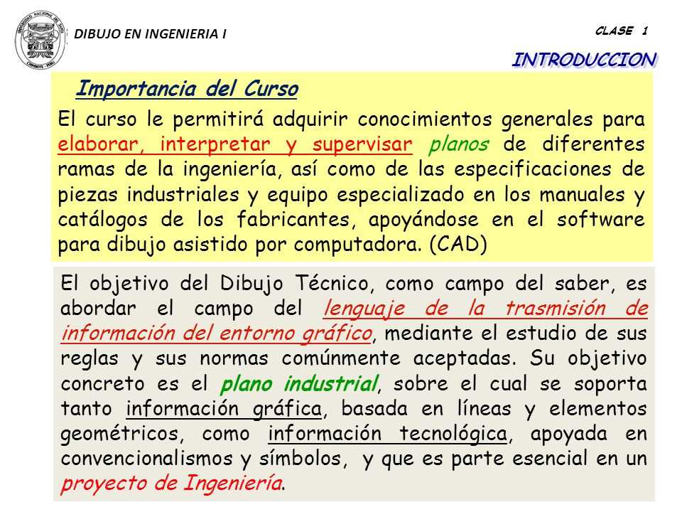 DIBUJO EN INGENIERIA I CLASE 1. DIBUJO EN. INTRODUCCION. Importancia del Curso.