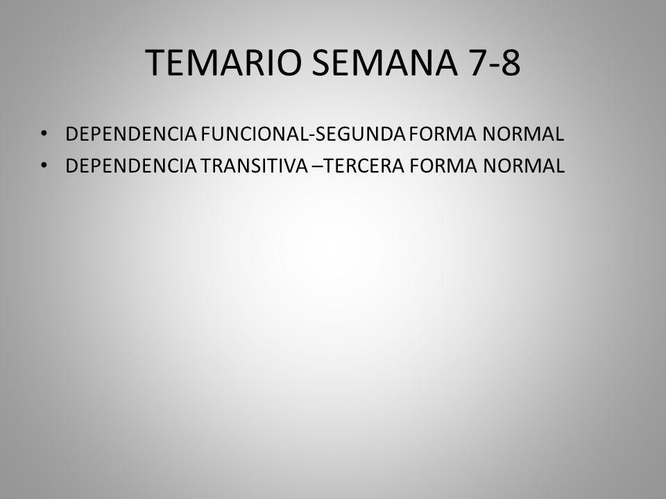 TEMARIO SEMANA 7-8 DEPENDENCIA FUNCIONAL-SEGUNDA FORMA NORMAL