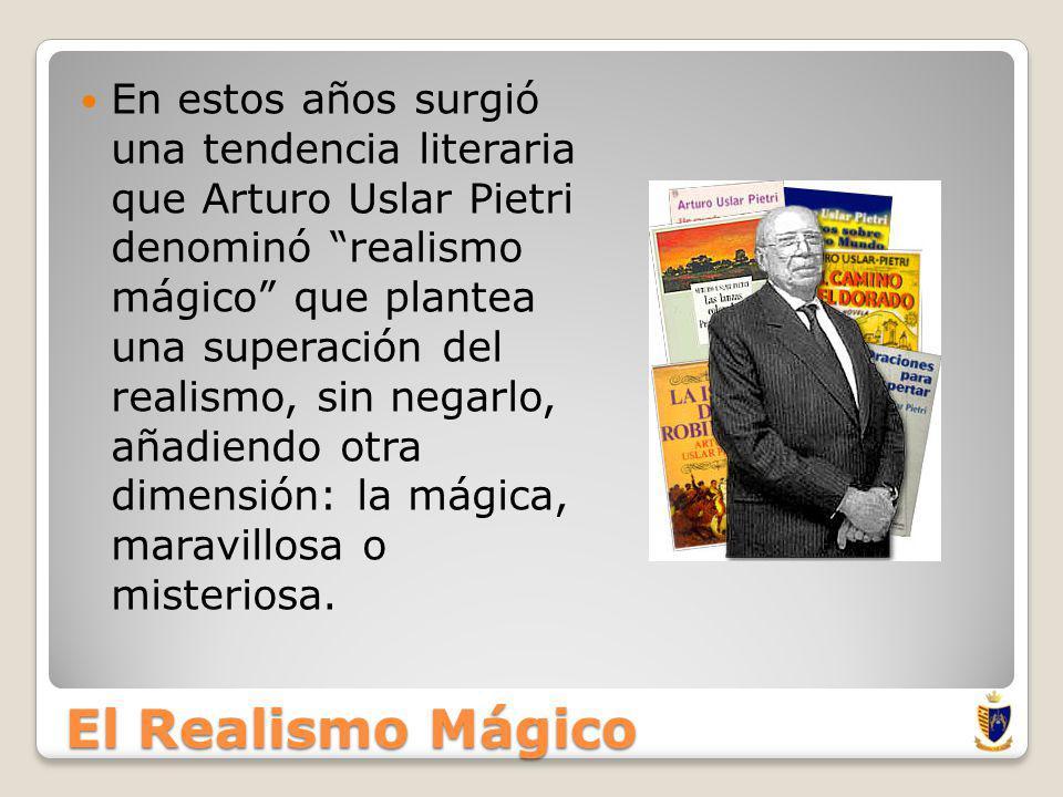 En estos años surgió una tendencia literaria que Arturo Uslar Pietri denominó realismo mágico que plantea una superación del realismo, sin negarlo, añadiendo otra dimensión: la mágica, maravillosa o misteriosa.