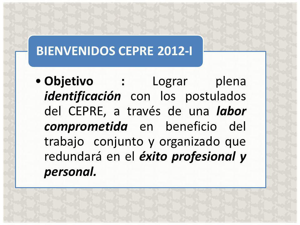Objetivo : Lograr plena identificación con los postulados del CEPRE, a través de una labor comprometida en beneficio del trabajo conjunto y organizado que redundará en el éxito profesional y personal.