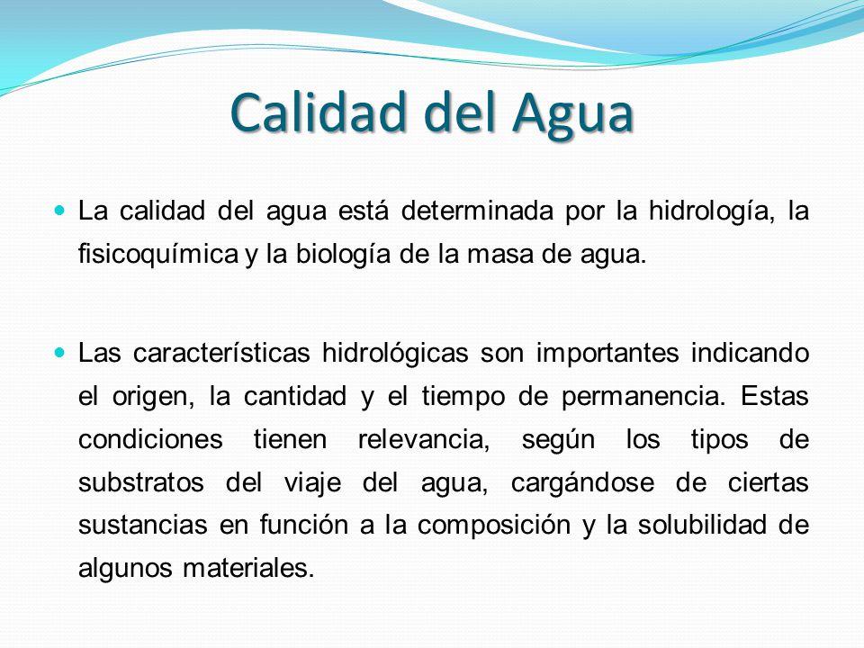 Calidad del Agua La calidad del agua está determinada por la hidrología, la fisicoquímica y la biología de la masa de agua.