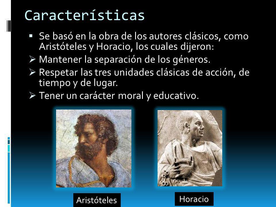 Características Se basó en la obra de los autores clásicos, como Aristóteles y Horacio, los cuales dijeron: