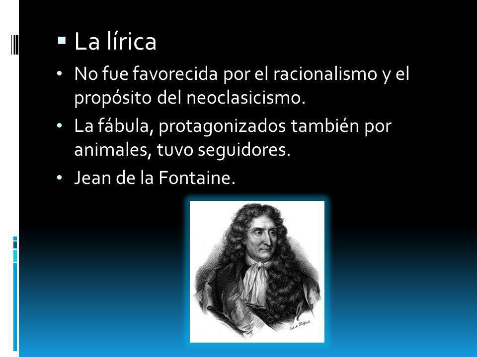 La lírica No fue favorecida por el racionalismo y el propósito del neoclasicismo. La fábula, protagonizados también por animales, tuvo seguidores.
