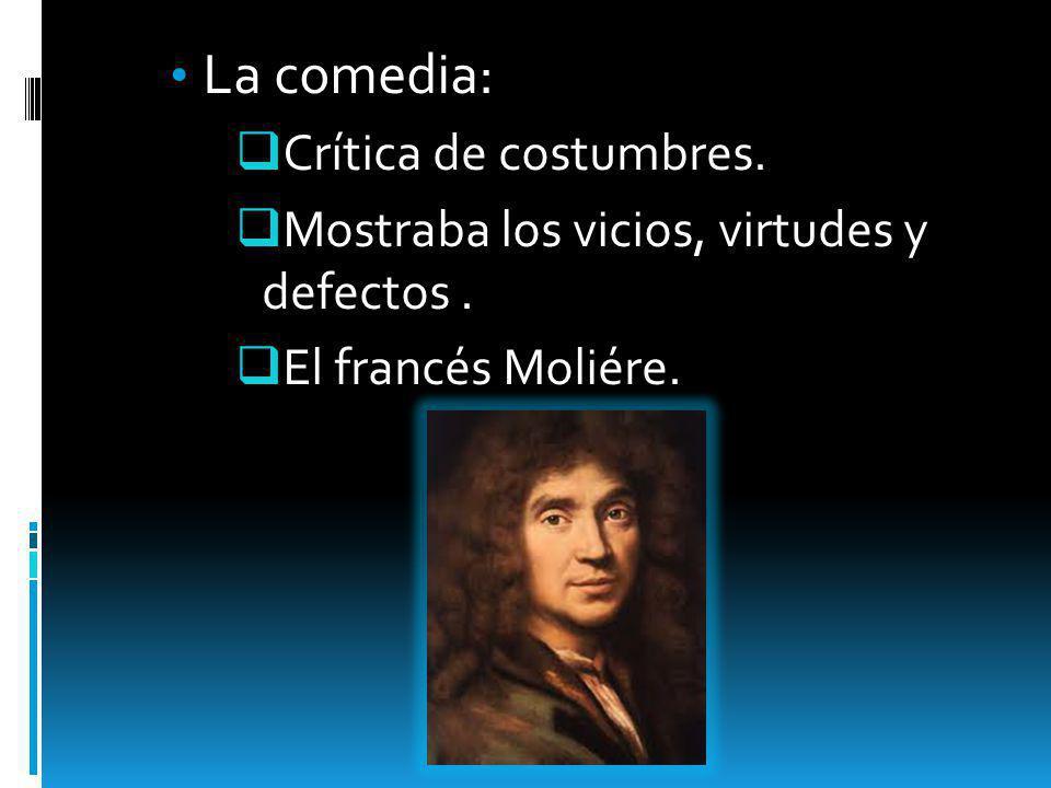 La comedia: Crítica de costumbres.
