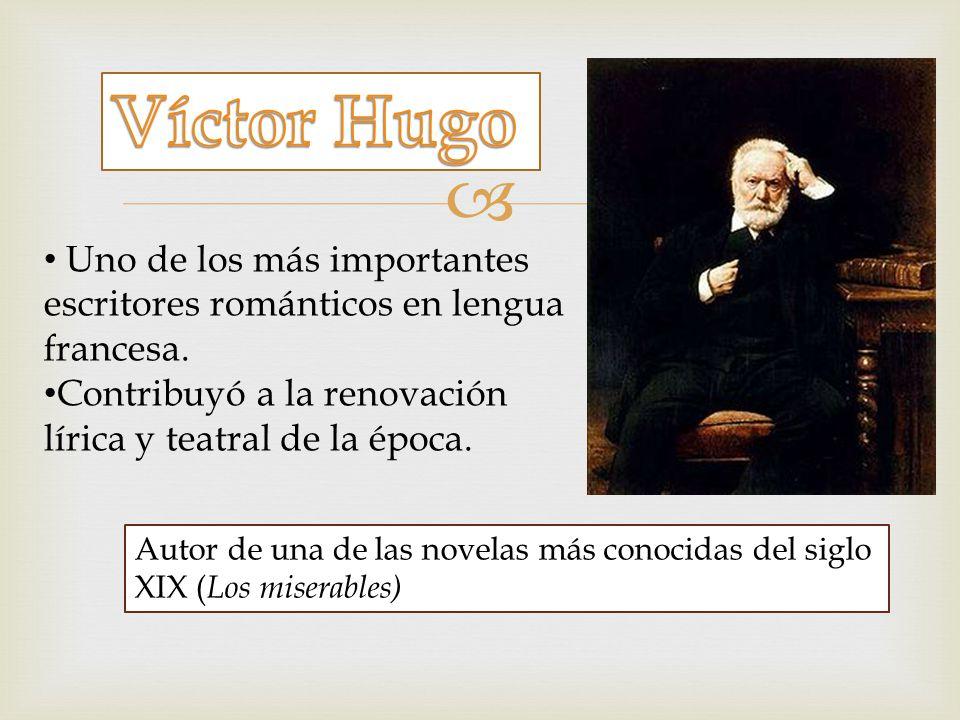 Víctor Hugo Uno de los más importantes escritores románticos en lengua francesa. Contribuyó a la renovación lírica y teatral de la época.