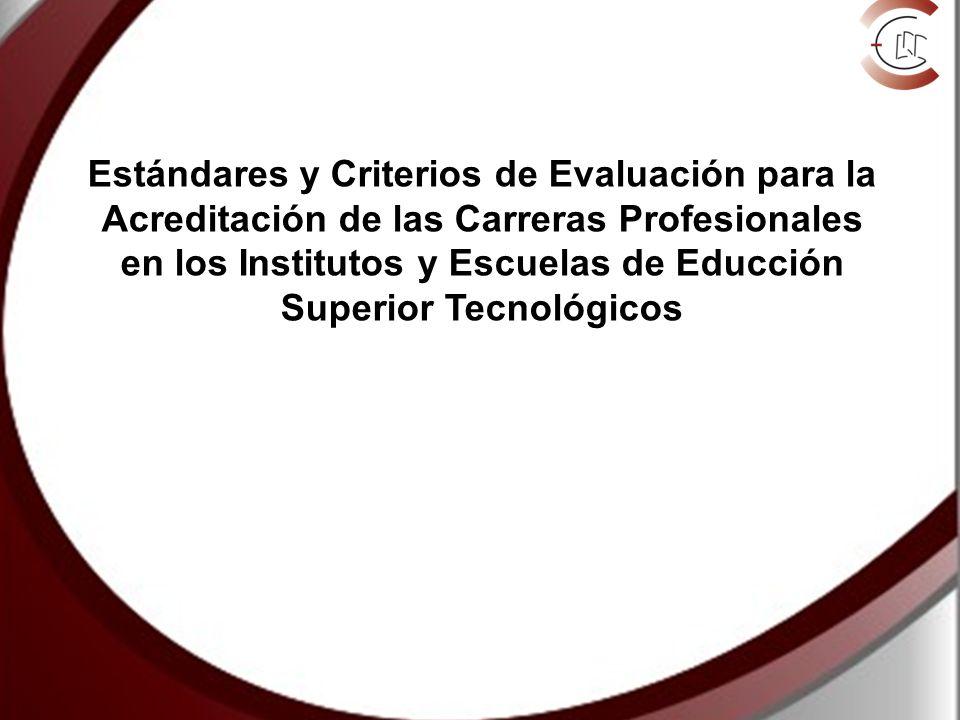 Estándares y Criterios de Evaluación para la Acreditación de las Carreras Profesionales en los Institutos y Escuelas de Educción Superior Tecnológicos