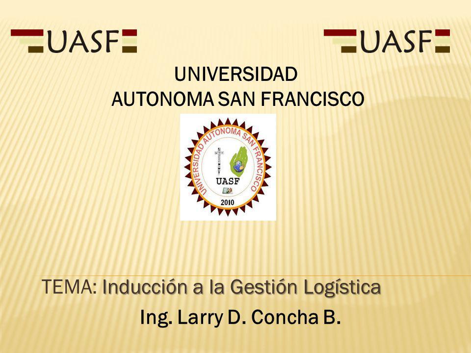 TEMA: Inducción a la Gestión Logística Ing. Larry D. Concha B.