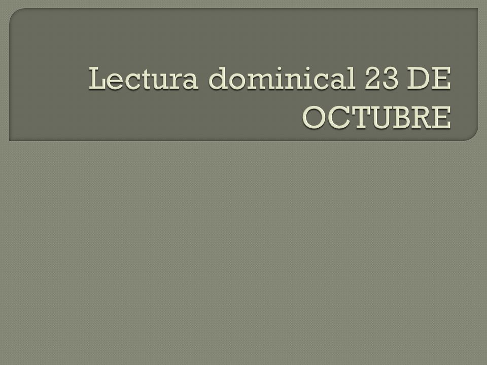Lectura dominical 23 DE OCTUBRE
