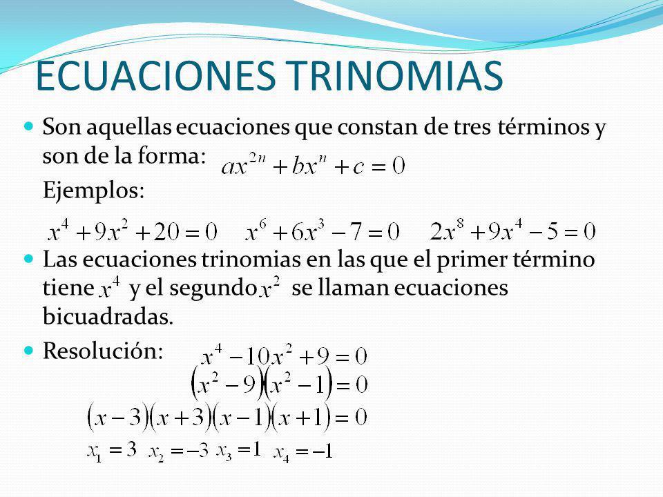 ECUACIONES TRINOMIAS Son aquellas ecuaciones que constan de tres términos y son de la forma: Ejemplos: