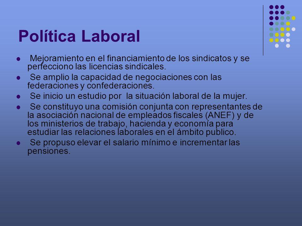 Política Laboral Mejoramiento en el financiamiento de los sindicatos y se perfecciono las licencias sindicales.