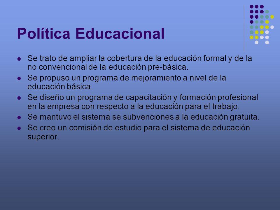 Política Educacional Se trato de ampliar la cobertura de la educación formal y de la no convencional de la educación pre-básica.