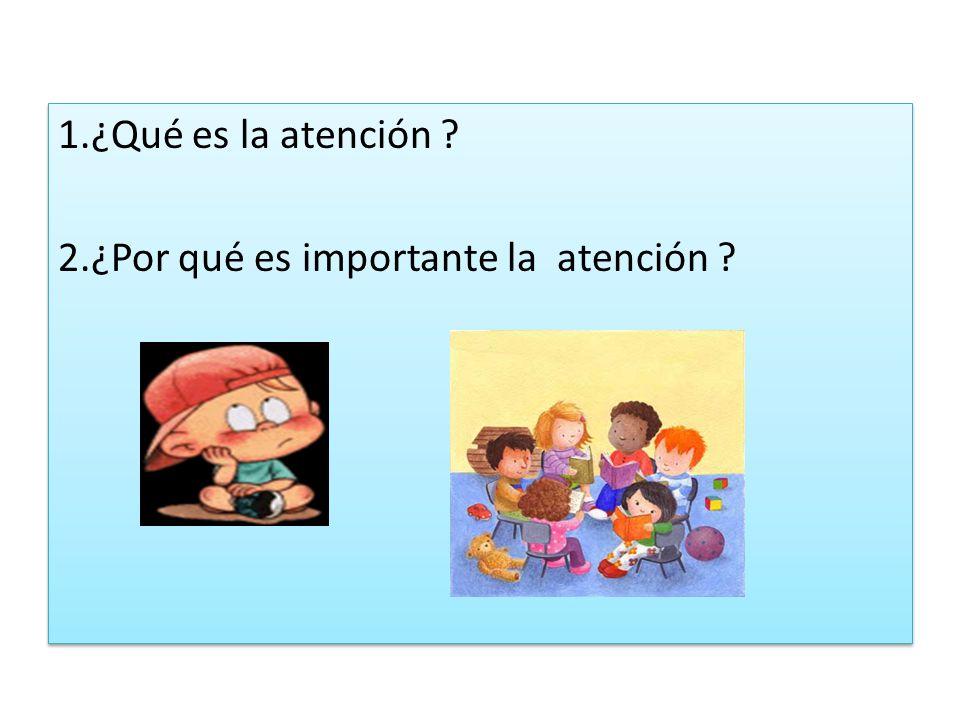 1.¿Qué es la atención 2.¿Por qué es importante la atención